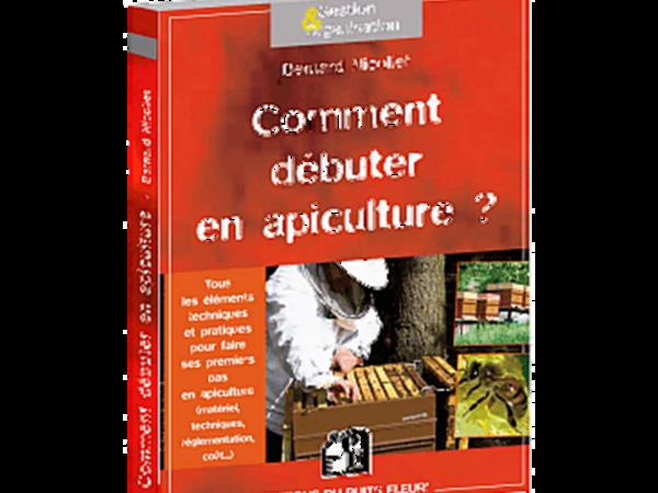 Livre COMMENT DEBUTER EN APICULTURE